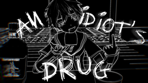 An idiot's drug by GabiChanAkatsuki
