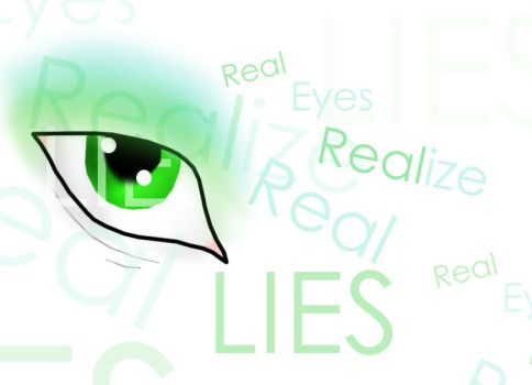 Real Eyes Realize Real Lies by lovetubby