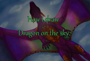 How i draw - Dragon On The Sky by wolfzol