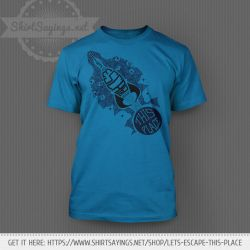 Let's Escape This Place (on shirt) by ShirtSayings