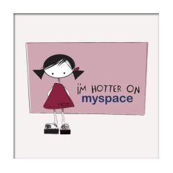 Hotter on Myspace by pigtailtees