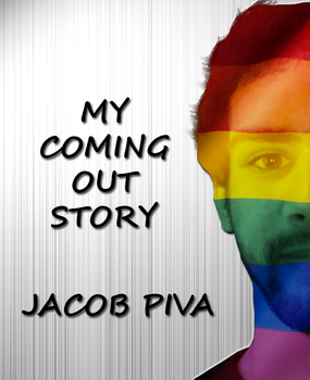 My Coming Out Story by Jacob Piva by PivajGC