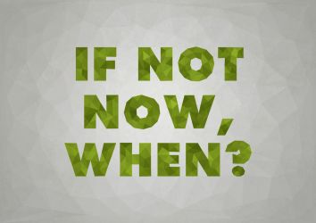 If Not Now, When? by Textuts